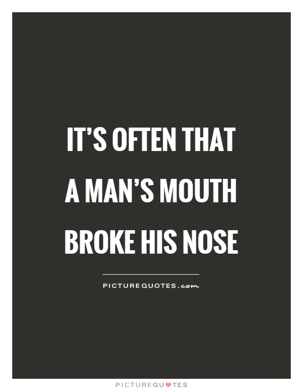 It's often that a man's mouth broke his nose Picture Quote #1
