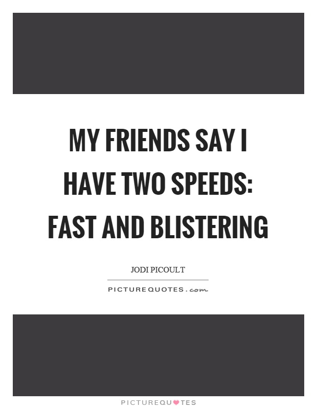 My friends say I have two speeds: fast and blistering Picture Quote #1
