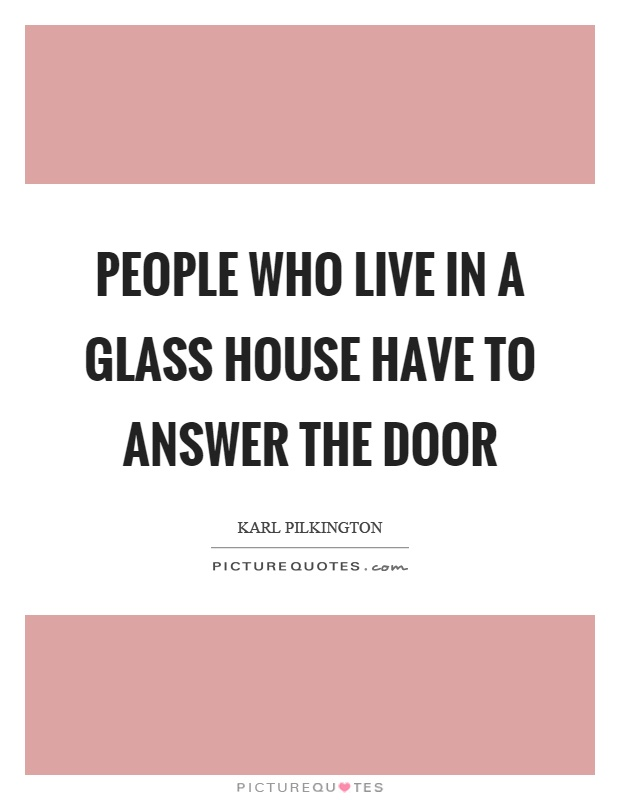People who live in a glass house have to answer the door | Picture