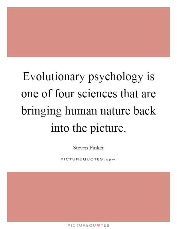 Evolutionary psychology is one of four sciences that are bringing human nature back into the picture Picture Quote #1