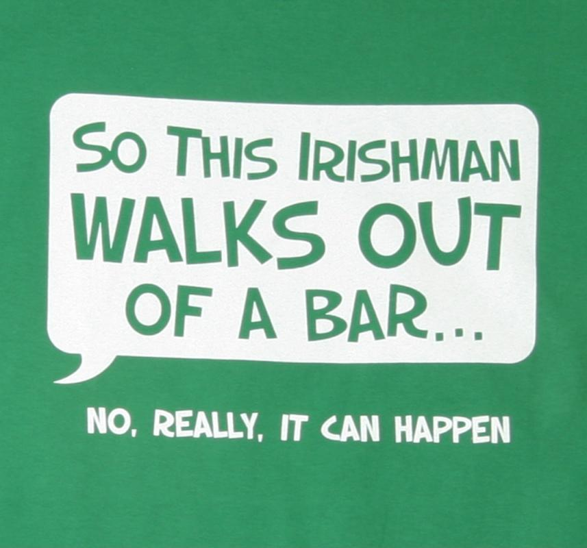 So this Irishman walks out of a bar. No, really, it can happen Picture Quote #1