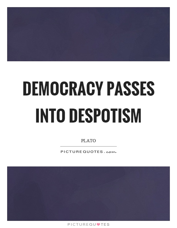 Democracy passes into despotism Picture Quote #1
