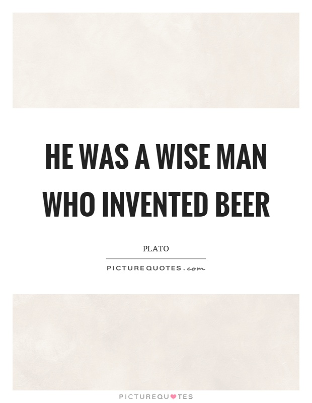 He was a wise man who invented beer Picture Quote #1