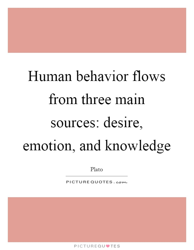 Human behavior flows from three main sources: desire, emotion, and knowledge Picture Quote #1