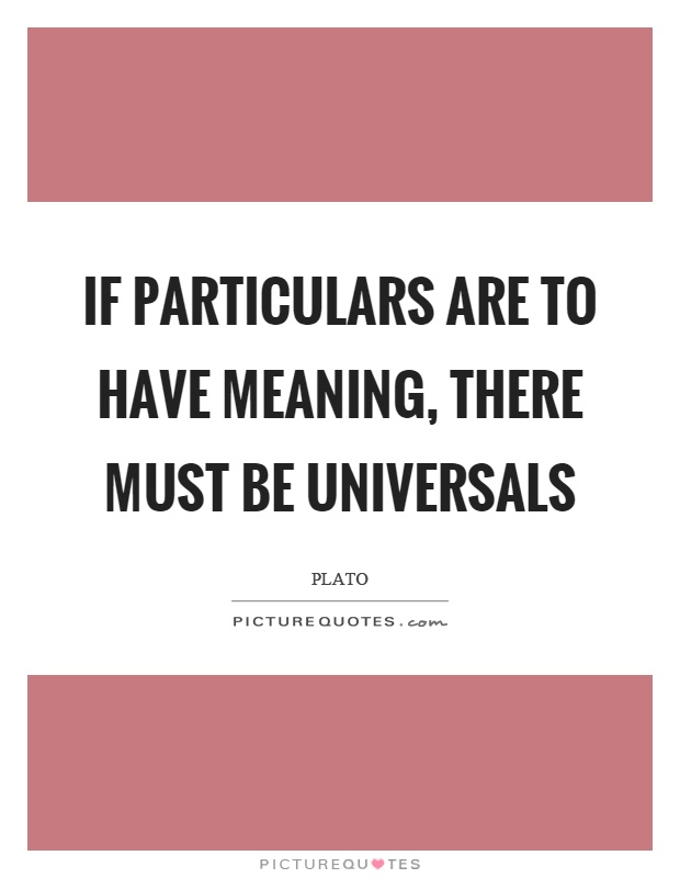 If particulars are to have meaning, there must be universals Picture Quote #1