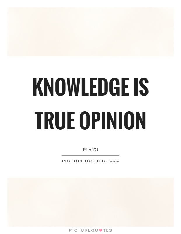 Knowledge is true opinion Picture Quote #1