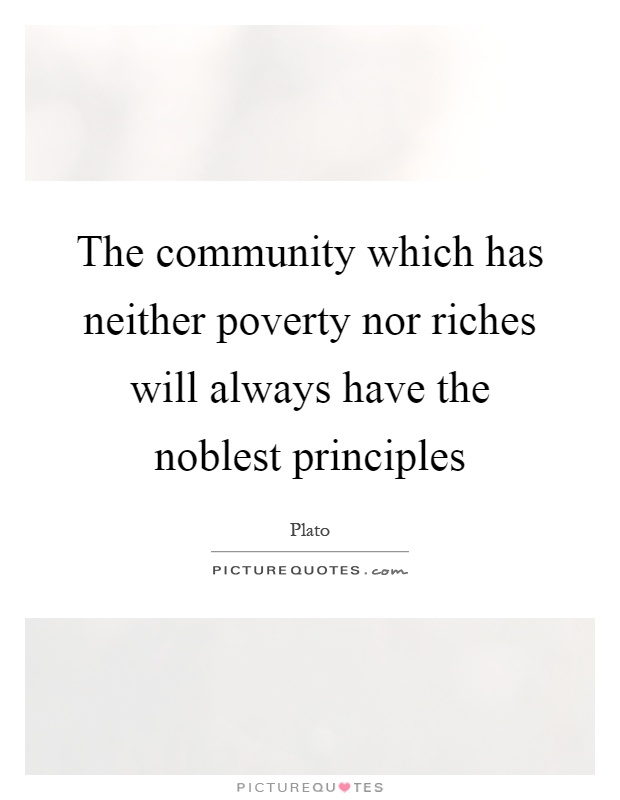 The community which has neither poverty nor riches will always have the noblest principles Picture Quote #1