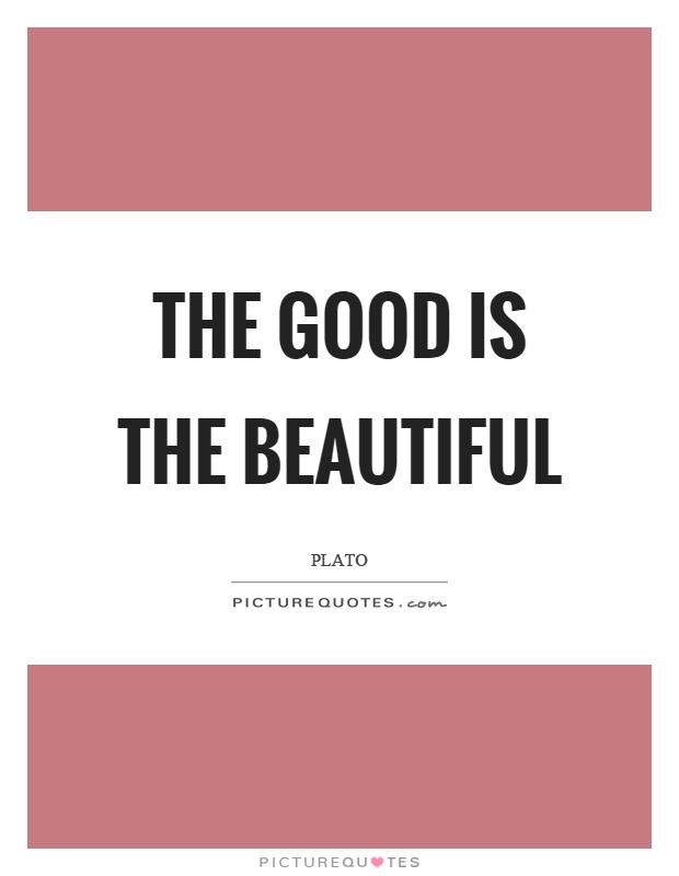 The good is the beautiful Picture Quote #1