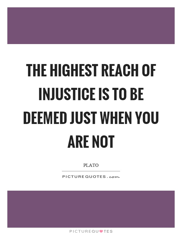 The highest reach of injustice is to be deemed just when you are not Picture Quote #1