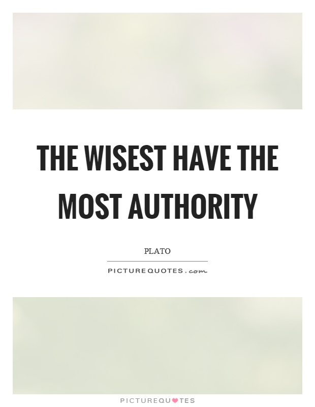 The wisest have the most authority Picture Quote #1