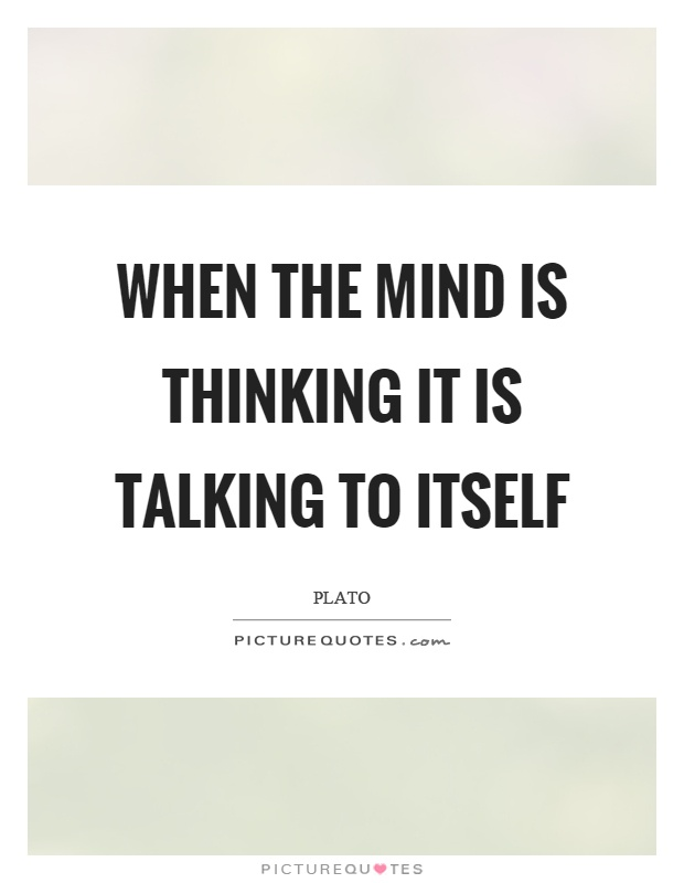 When the mind is thinking it is talking to itself Picture Quote #1