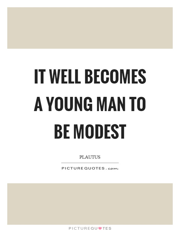 It well becomes a young man to be modest Picture Quote #1