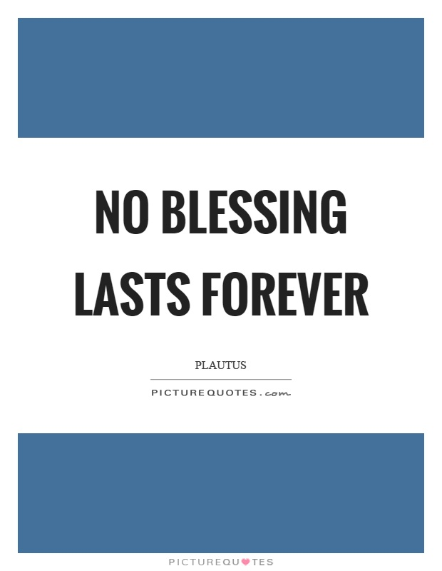 No blessing lasts forever Picture Quote #1