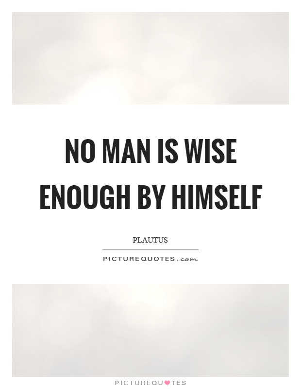 No man is wise enough by himself Picture Quote #1