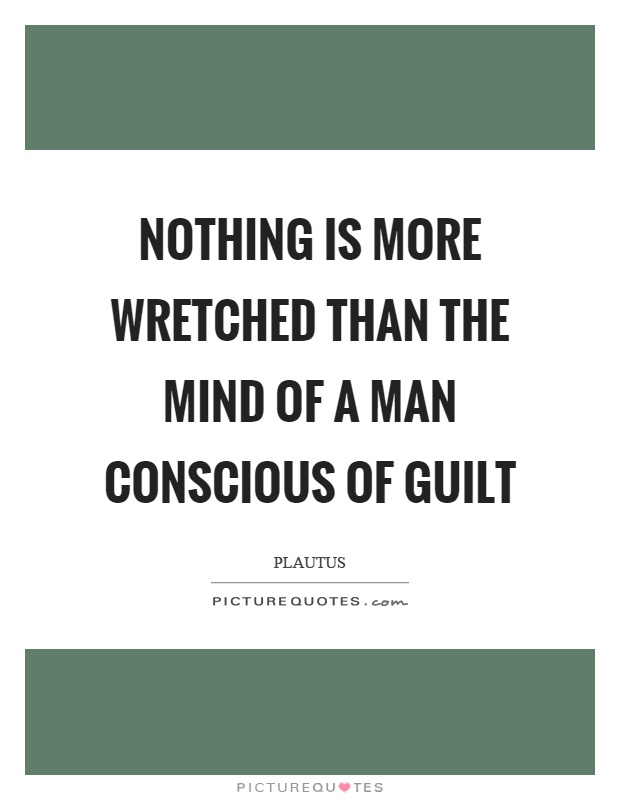 Nothing is more wretched than the mind of a man conscious of guilt Picture Quote #1