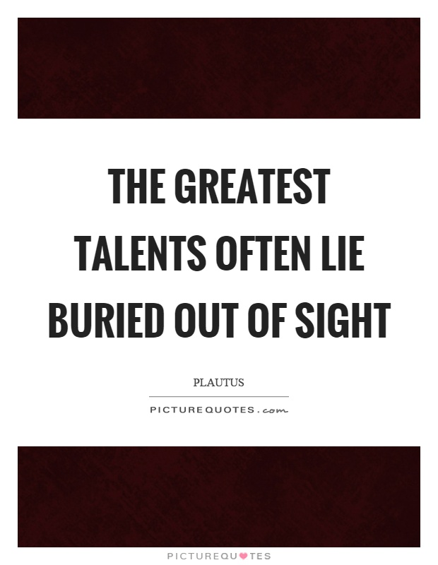 The greatest talents often lie buried out of sight Picture Quote #1