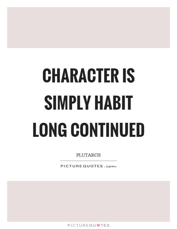 Character is simply habit long continued Picture Quote #1