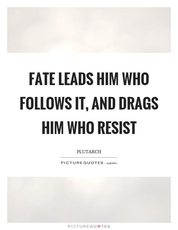 Fate leads him who follows it, and drags him who resist Picture Quote #1
