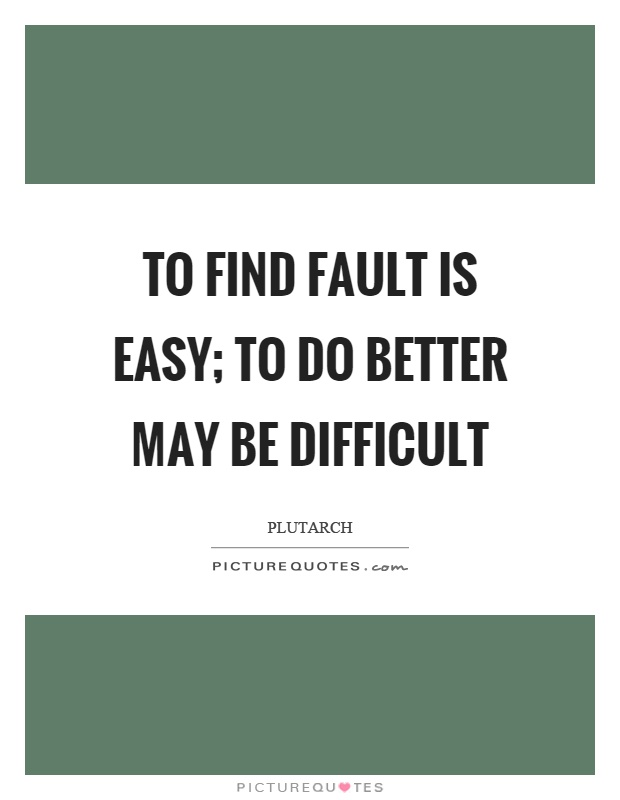 To find fault is easy; to do better may be difficult Picture Quote #1