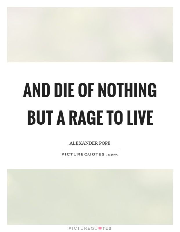 And die of nothing but a rage to live Picture Quote #1