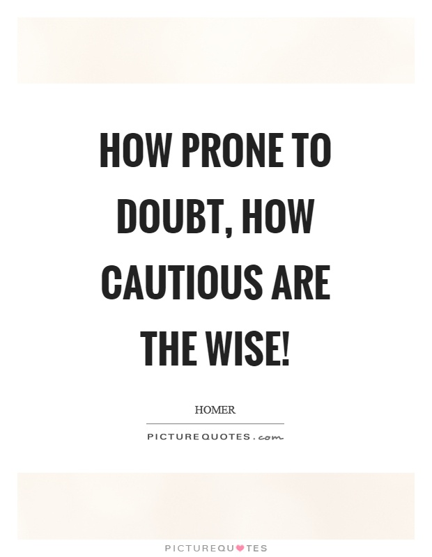 How prone to doubt, how cautious are the wise! Picture Quote #1