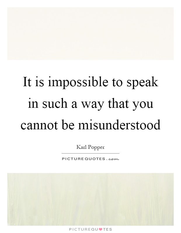 It is impossible to speak in such a way that you cannot be misunderstood Picture Quote #1