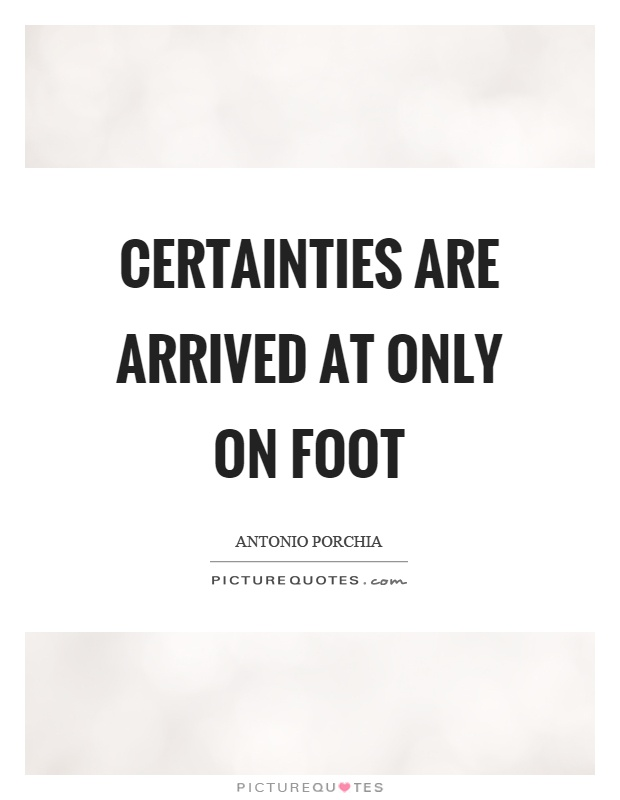 Certainties are arrived at only on foot Picture Quote #1