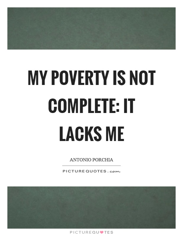 My poverty is not complete: it lacks me Picture Quote #1