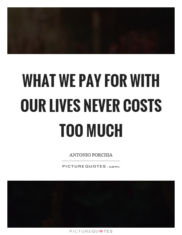 What we pay for with our lives never costs too much Picture Quote #1