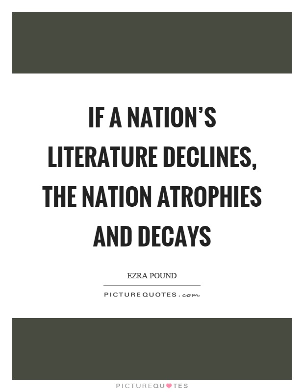 If a nation's literature declines, the nation atrophies and decays Picture Quote #1