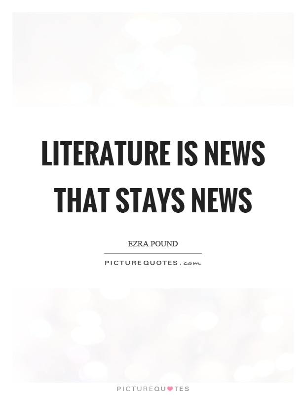 Literature is news that stays news Picture Quote #1