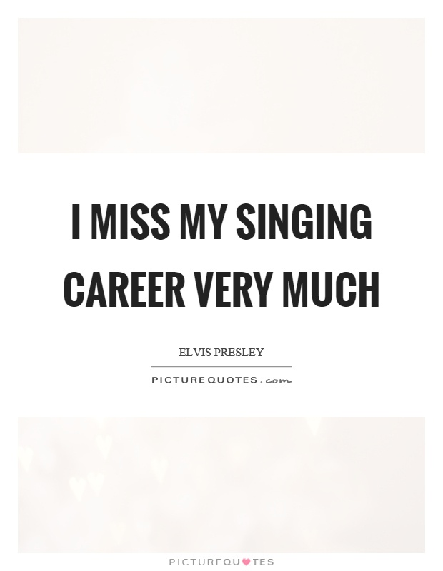 I miss my singing career very much Picture Quote #1