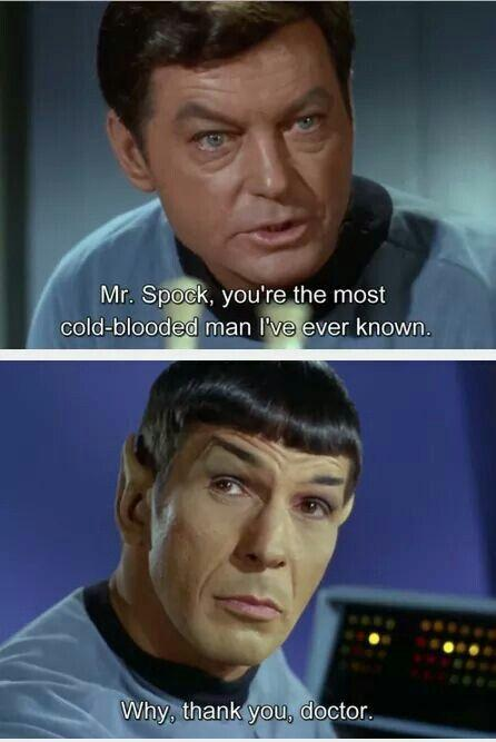 Mr. Spock, you're the most cold-blooded man I've ever know. Why, thank you doctor Picture Quote #1