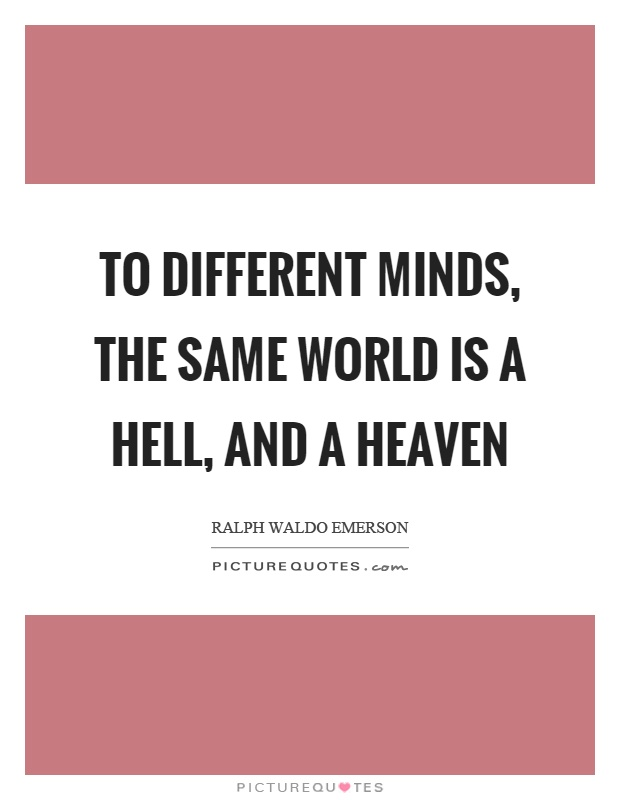 To different minds, the same world is a hell, and a heaven Picture Quote #1