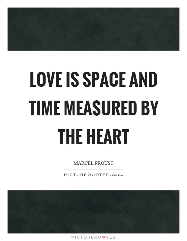 Love is space and time measured by the heart Picture Quote #1