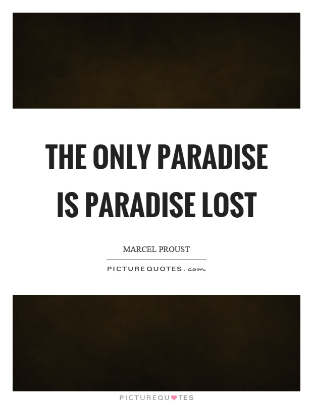 The only paradise is paradise lost Picture Quote #1