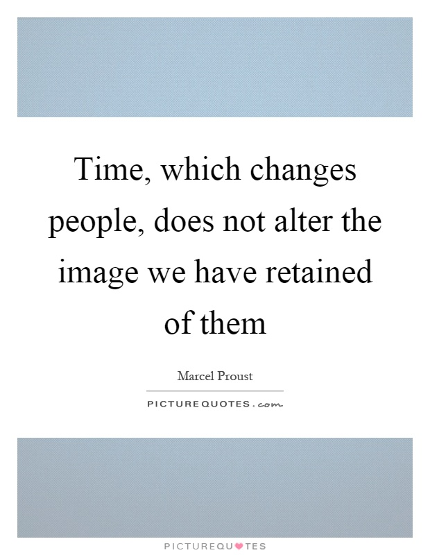 Time, which changes people, does not alter the image we have retained of them Picture Quote #1