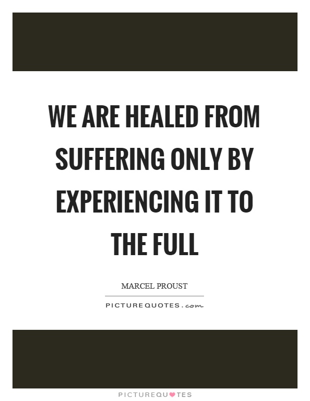 We are healed from suffering only by experiencing it to the full Picture Quote #1