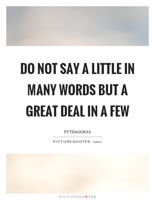 Do not say a little in many words but a great deal in a few Picture Quote #1