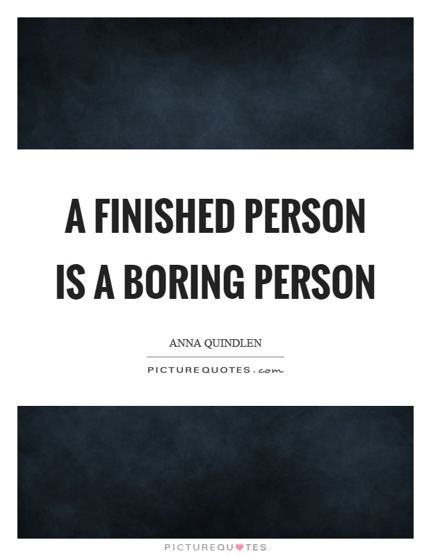 A finished person is a boring person Picture Quote #1