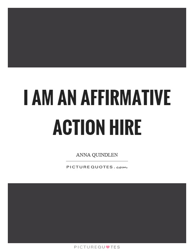 I am an affirmative action hire Picture Quote #1