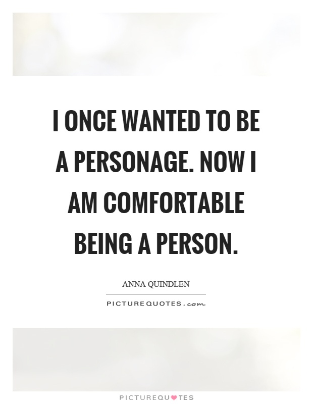I once wanted to be a personage. Now I am comfortable being a person Picture Quote #1