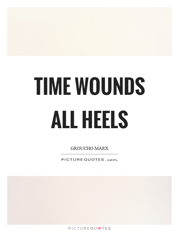 Time wounds all heels Picture Quote #1