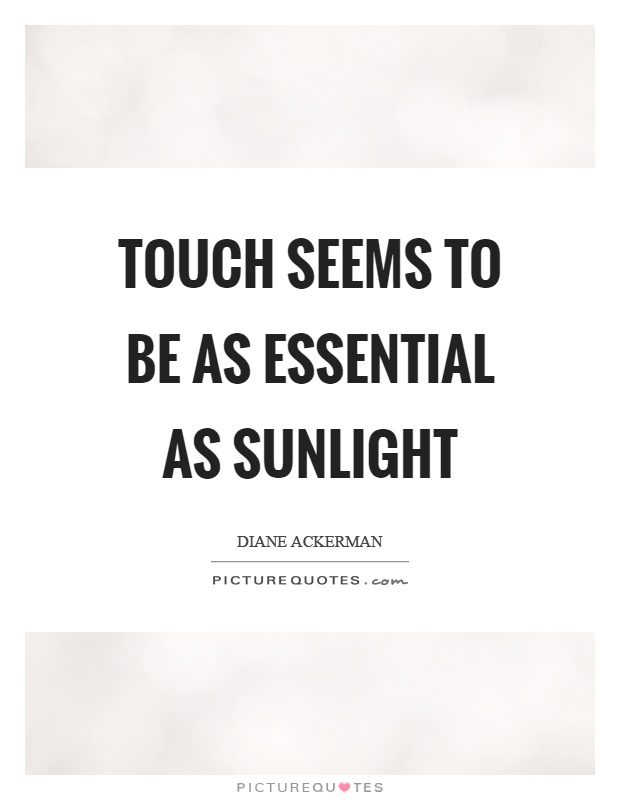 Touch seems to be as essential as sunlight Picture Quote #1