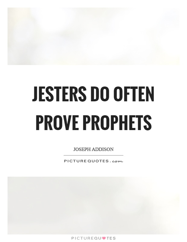 Jesters do often prove prophets Picture Quote #1