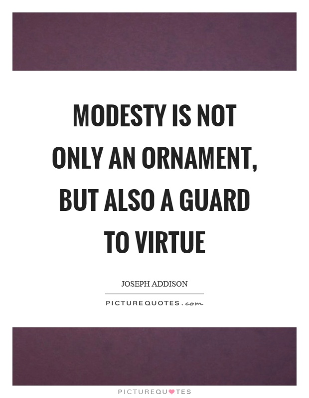 Modesty is not only an ornament, but also a guard to virtue Picture Quote #1
