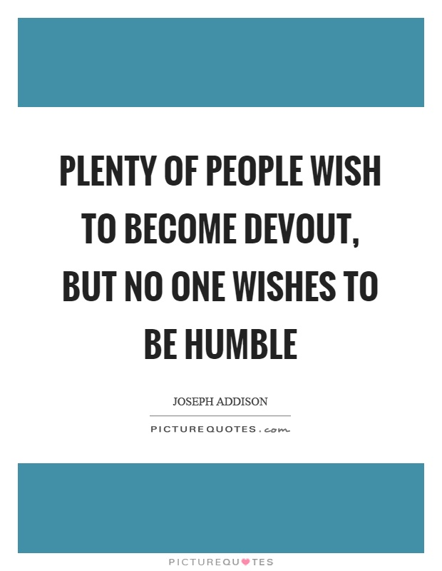Plenty of people wish to become devout, but no one wishes to be humble Picture Quote #1