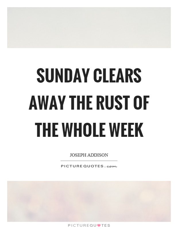 Sunday clears away the rust of the whole week Picture Quote #1