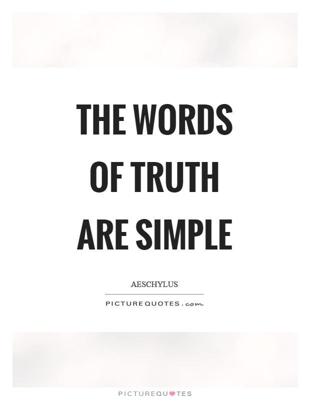 The words of truth are simple Picture Quote #1
