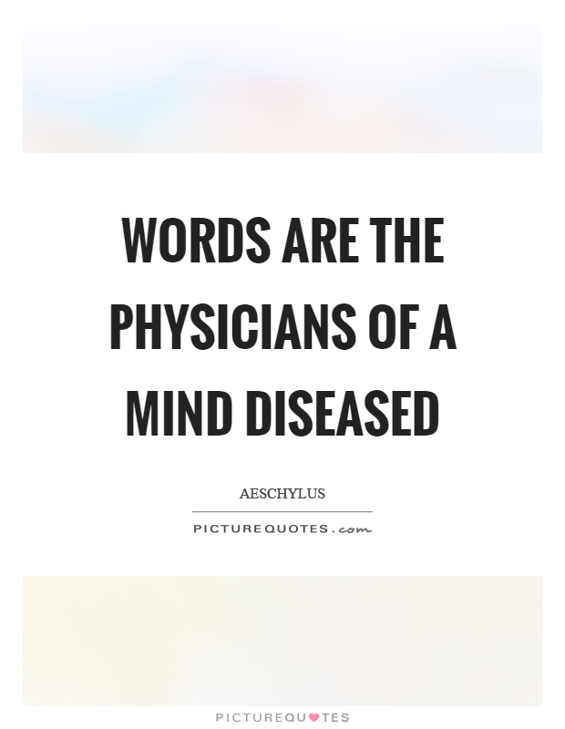 Words are the physicians of a mind diseased Picture Quote #1